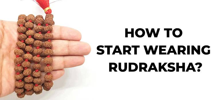 how-to-start-wearing-rudraksha